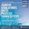 Asuntos Regulatorios en los procesos farmacéuticos, de la investigación a la manufactura, de la logística a la dispensa de productos para la salud